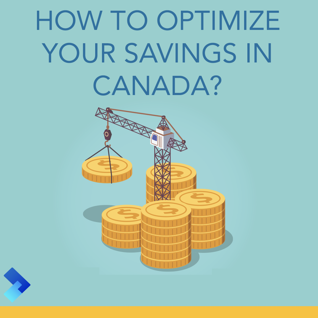 HOW TO OPTIMIZE YOUR SAVINGS IN CANADA?